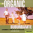 The organic suburbanite : an environmentally friendly to live the American dream