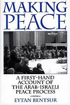 Making peace : a first-hand account of the Arab-Israeli peace process