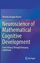 Neuroscience of Mathematical Cognitive Development : From Infancy Through Emerging Adulthood