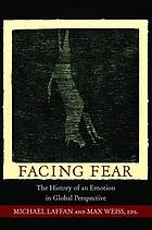 Facing fear : the history of an emotion in global perspective