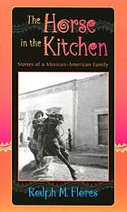 The horse in the kitchen : stories of a Mexican-American family