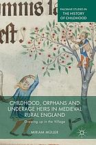 Childhood, orphans and underage heirs in medieval rural England : growing up in the village