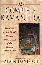 The complete Kāma Sūtra : the first unabridged modern translation of the classic Indian text by Vātsyāyana : including the Jayamangalā commentary from the Sanskrit by Yashodhara and extracts from the Hindi commentary by Devadatta Shāstrā