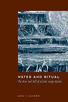 Water and ritual : the rise and fall of classic Maya rulers