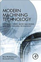 Modern machining technology : advanced, hybrid, micro machining and super finishing technology