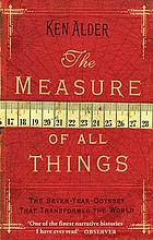 The measure of all things : the seven-year odyssey that transformed the world