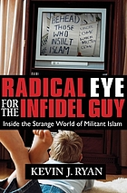 Radical eye for the infidel guy : inside the strange world of militant Islam