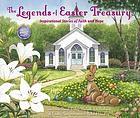 The legends of Easter treasury : inspirational stories of faith and hope