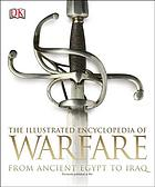 The illustrated encyclopedia of warfare : from ancient Egypt to Iraq
