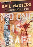 Evil masters : the frightening world of tyrants