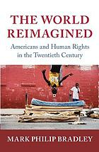The world reimagined : Americans and human rights in the twentieth century