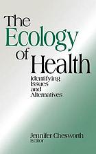 The ecology of health : identifying issues and alternatives