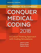 Workbook to accompany Conquer medical coding 2018 : a critical thinking approach with coding simulations