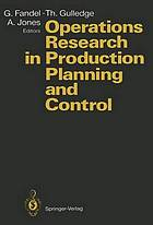 Operations research in production planning and control : proceedings of a joint German/US conference, Hagen, Germany, June 25-26, 1992 under the auspices of Deutsche Gesellschaft für Operations Research (DGOR), Operations Research Society of America (ORSA)