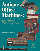 Antique office machines : 600 years of calculating devices