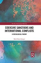 Coercive sanctions and international conflicts : a sociological theory