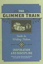 The Glimmer Train guide to writing fiction. Inspiration and discipline