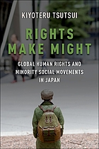 Rights make might : global human rights and minority social movements in Japan