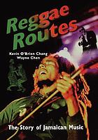 Reggae routes : the story of Jamaican music