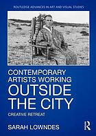Contemporary artists working outside the city : creative retreat