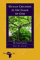 Human creation in the image of God : the Asante perspective