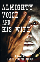 Almighty Voice and his wife : a play