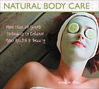 Natural body care : more than 60 simple techniques to enhance your health & beauty