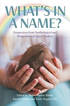 What's in a name? : perspectives from non-biological and non-gestational queer 'mothers'