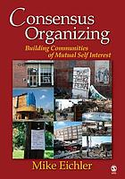 Consensus organizing : building communities of mutual self-interest