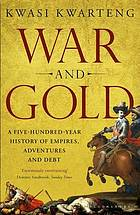 War and Gold : a 500-Year History of Empires, Adventures, and Debt.