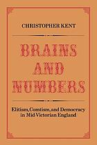 Brains and numbers : elitism, comtism, and democracy in mid-victorian England