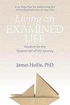 Living an examined life : wisdom for the second half of the journey