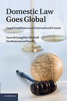 Domestic law goes global : legal traditions and international courts