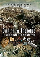 Digging the trenches : the archaeology of the Western Front