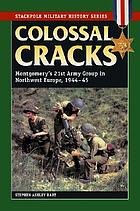 Colossal cracks : Montgomery's 21st Army Group in Northwest Europe, 1944-45