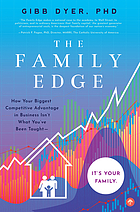 The family edge : how your biggest competitive advantage in business isn't what you've been taught-- it's your family