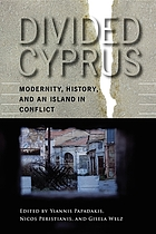 Divided Cyprus : modernity, history, and an island in conflict