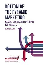 Bottom of the pyramid marketing : making, shaping and developing BOP markets