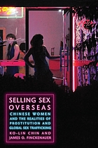 Selling sex overseas : Chinese women and the realities of prostitution and global sex trafficking