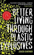 Better living through plastic explosives : stories