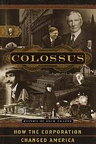 Colossus : how the corporation changed America