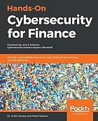 Hands-On Cybersecurity for Finance : Identify Vulnerabilities and Secure Your Financial Services from Security Breaches.