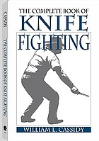 The complete book of knife fighting : the history of knife fighting techniques and development of fighting knives, together with a practical method of instruction