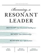 Becoming a Resonant Leader Develop Your Emotional Intelligence, Renew Your Relationships, Sustain Your Effectiveness