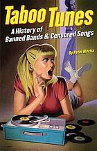 Taboo tunes : a history of banned bands & censored songs
