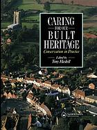 Caring for our built heritage : conservation in practice