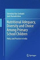 Nutritional adequacy, diversity and choice among primary school children : policy and practice in India