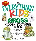 The everything kids' gross hidden pictures book : pick your way through hours of skin-crawling fun!