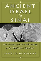 Ancient Israel in Sinai : the evidence for the authenticity of the wilderness traditions