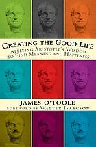 Creating the good life : applying Aristotle's wisdom to find meaning and happiness